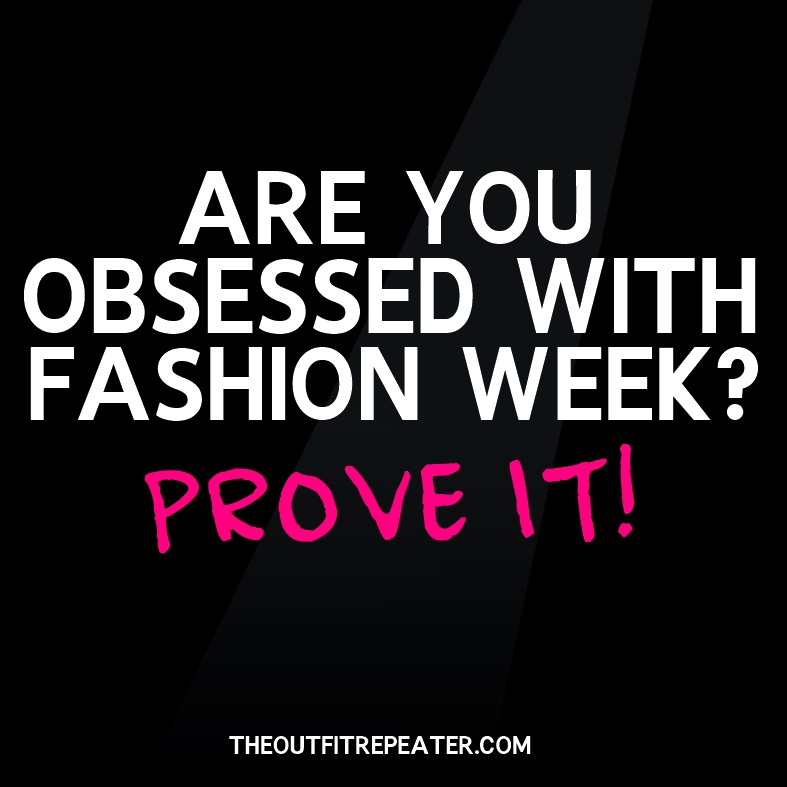You Know You're Obsessed With Fashion Week When…