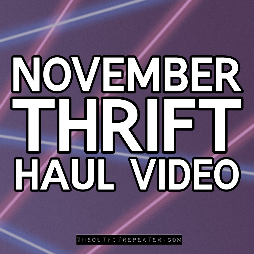 November Monthly Thrift Haul Video | theoutfitrepeater.com