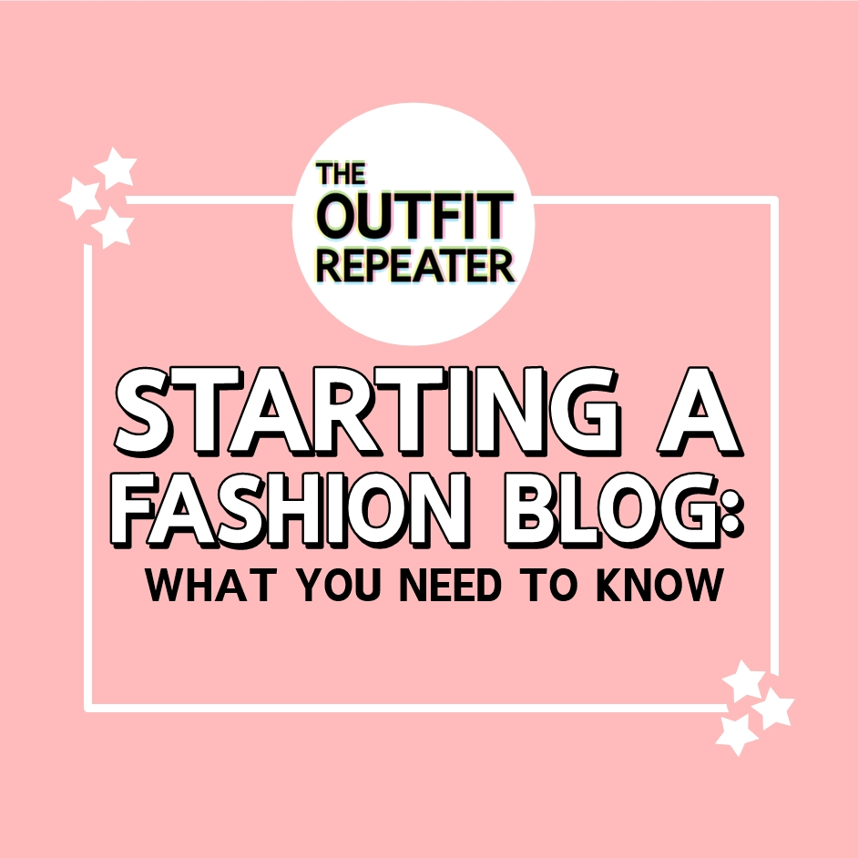 Starting a Fashion Blog: What You Need To Know